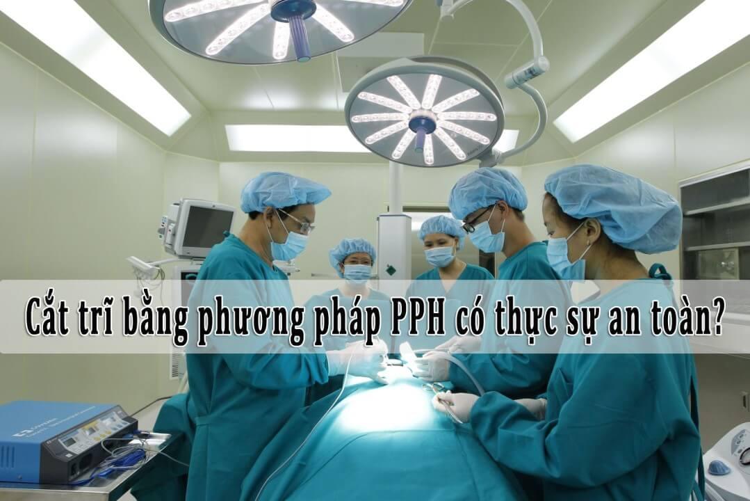 Cắt trĩ bằng phương pháp PPH có thực sự an toàn?