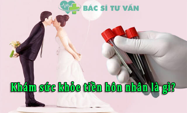 Khám sức khỏe tiền hôn nhân là khám những gì?
